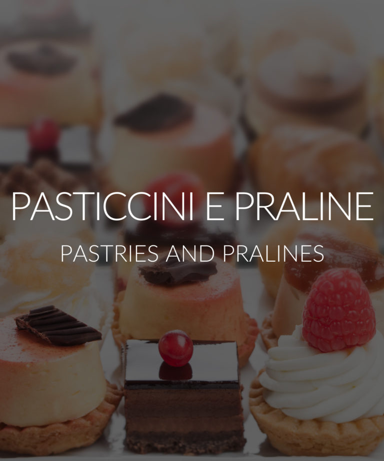 Pasticcini e Praline - Pastries and Pralines